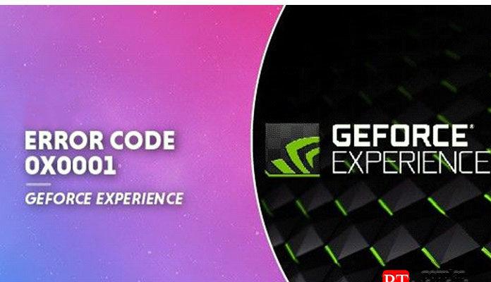 исправить код ошибки NVIDIA GeForce Experience 0x0001